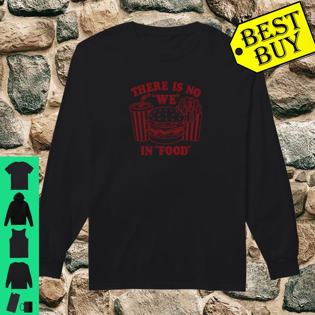 There Is No We In Food Shirt long sleeved