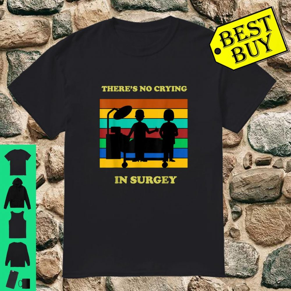 There is No Crying in Surgery shirt