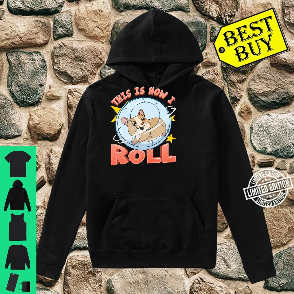 This Is How I Roll Cute Hamster Pun Shirt hoodie