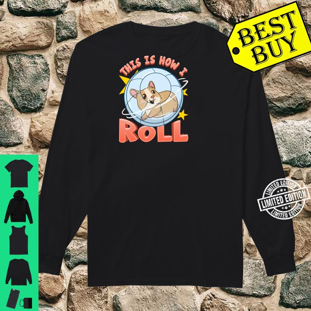 This Is How I Roll Cute Hamster Pun Shirt long sleeved