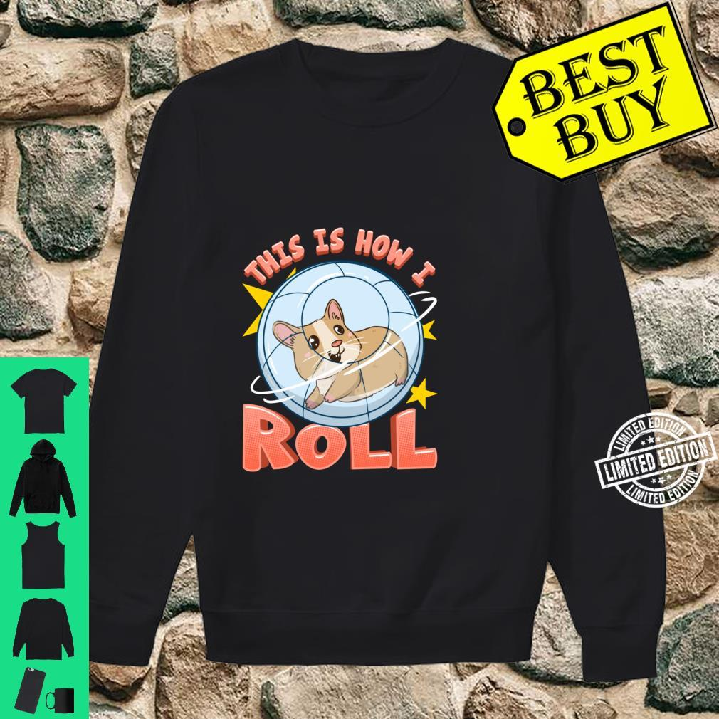 This Is How I Roll Cute Hamster Pun Shirt sweater