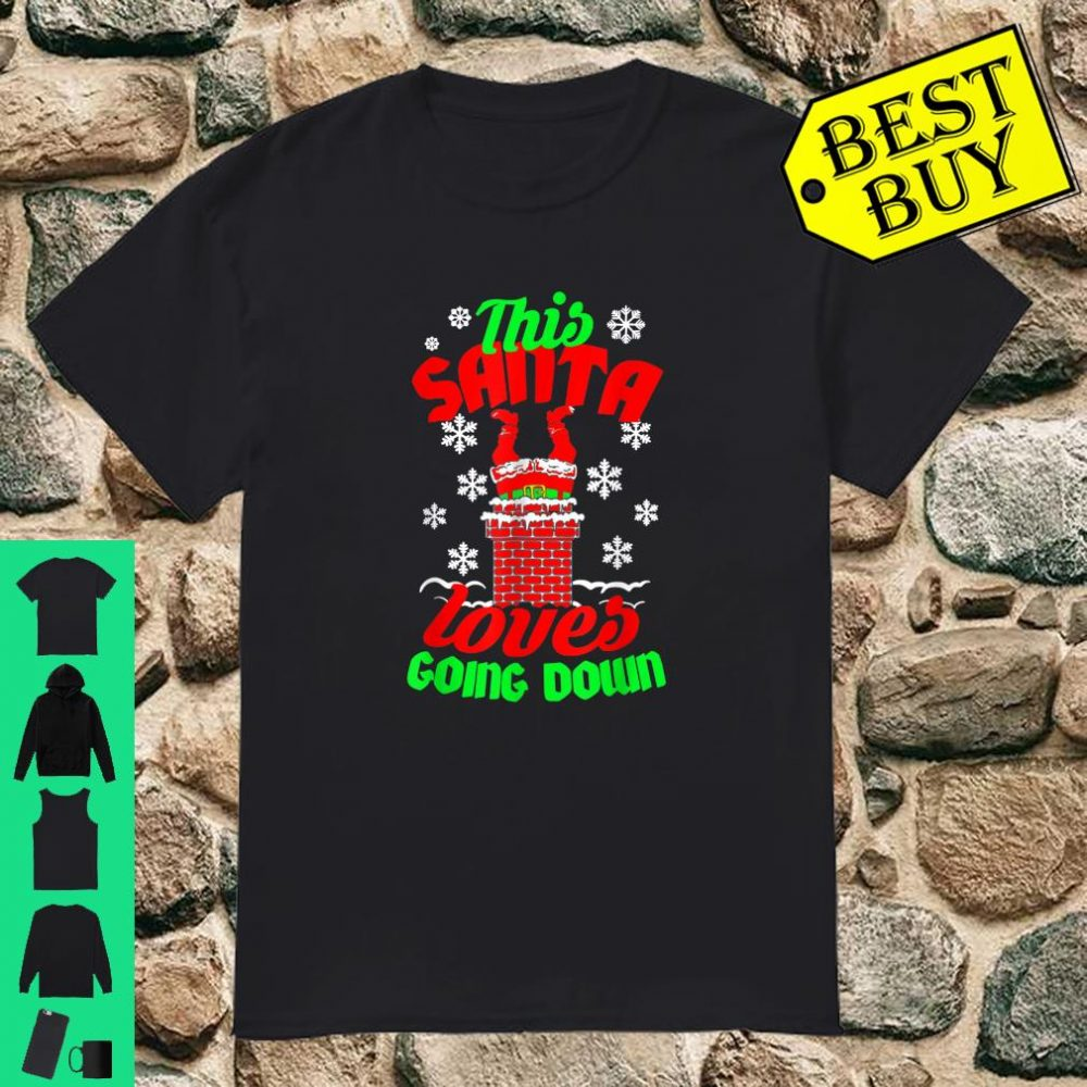 This Santa Loves Going Down Christmas Sweater Gifts shirt