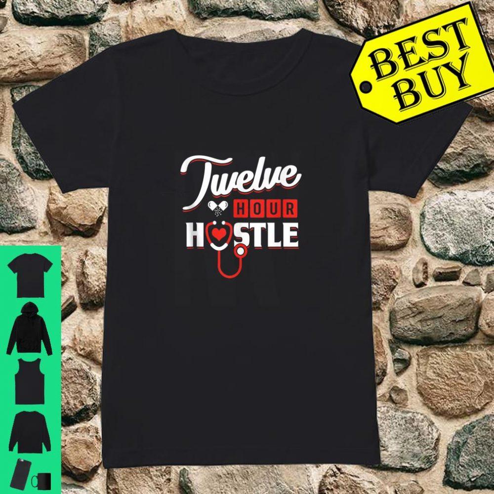Twelve Hour Hustle Nursing Nurse Hospital 12 Hours shirt ladies tee
