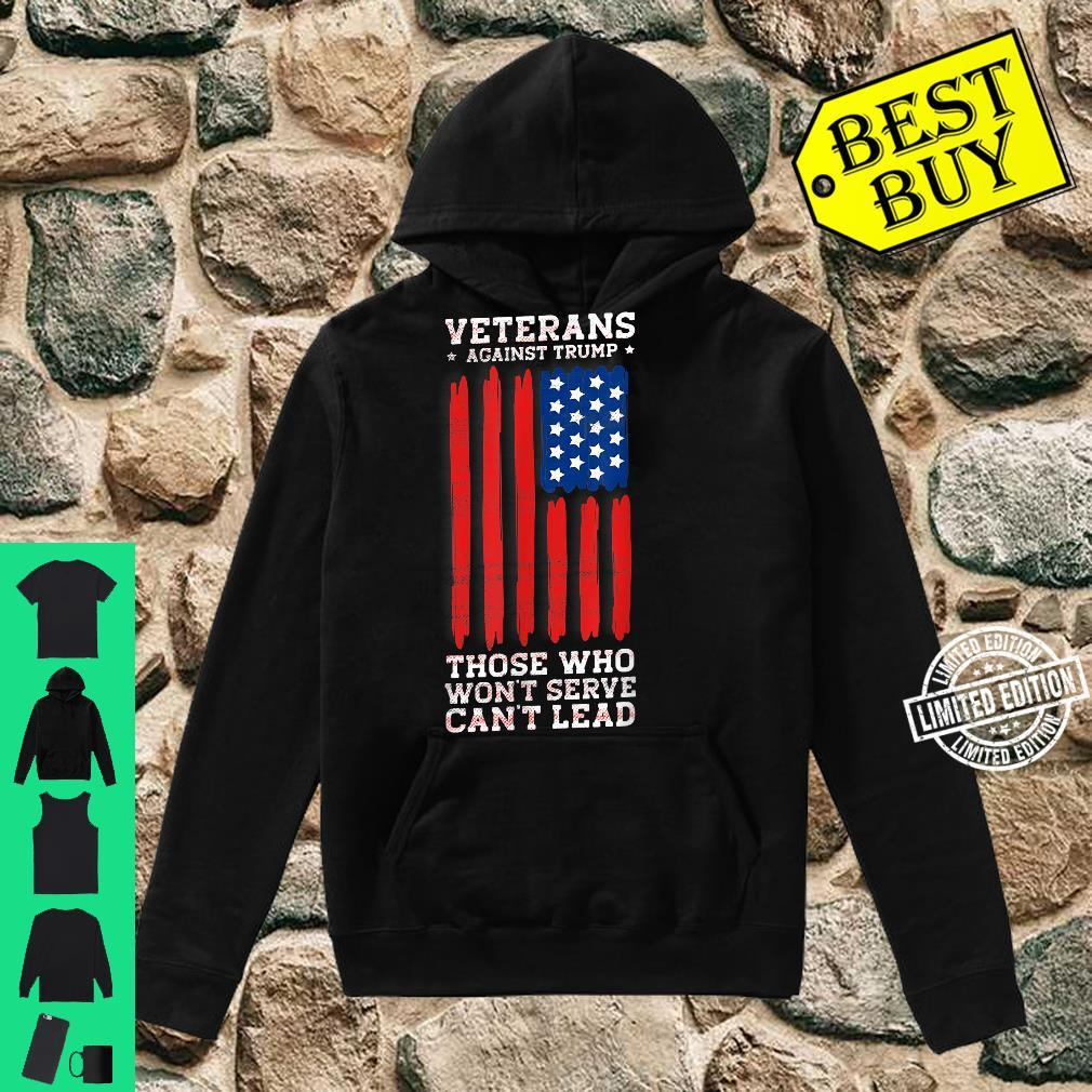 Veterans Against Trump, Those Who Won't Serve Can't Lead Shirt hoodie