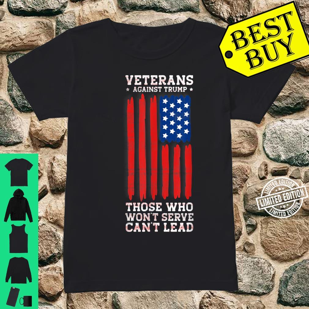 Veterans Against Trump, Those Who Won't Serve Can't Lead Shirt ladies tee