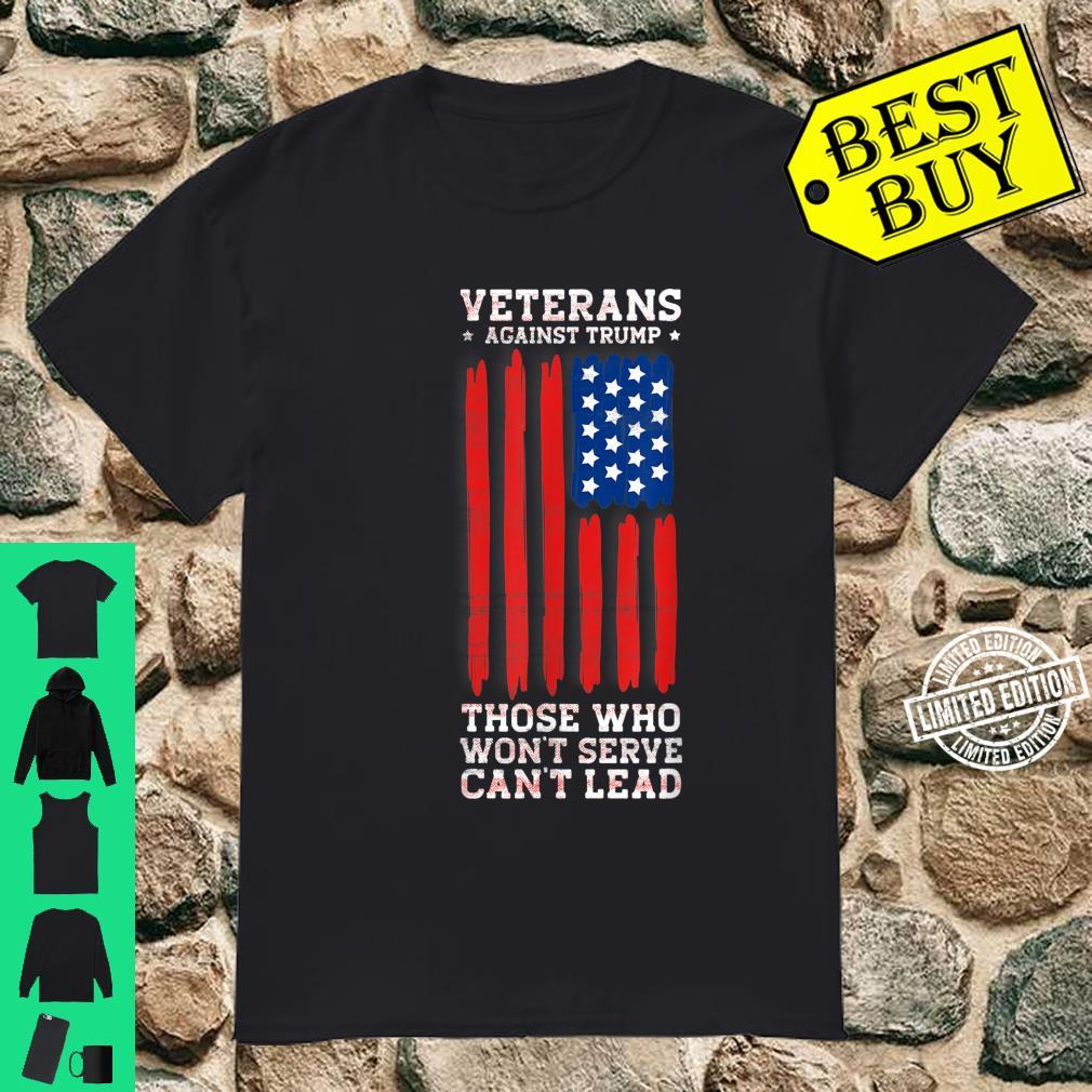Veterans Against Trump, Those Who Won't Serve Can't Lead Shirt