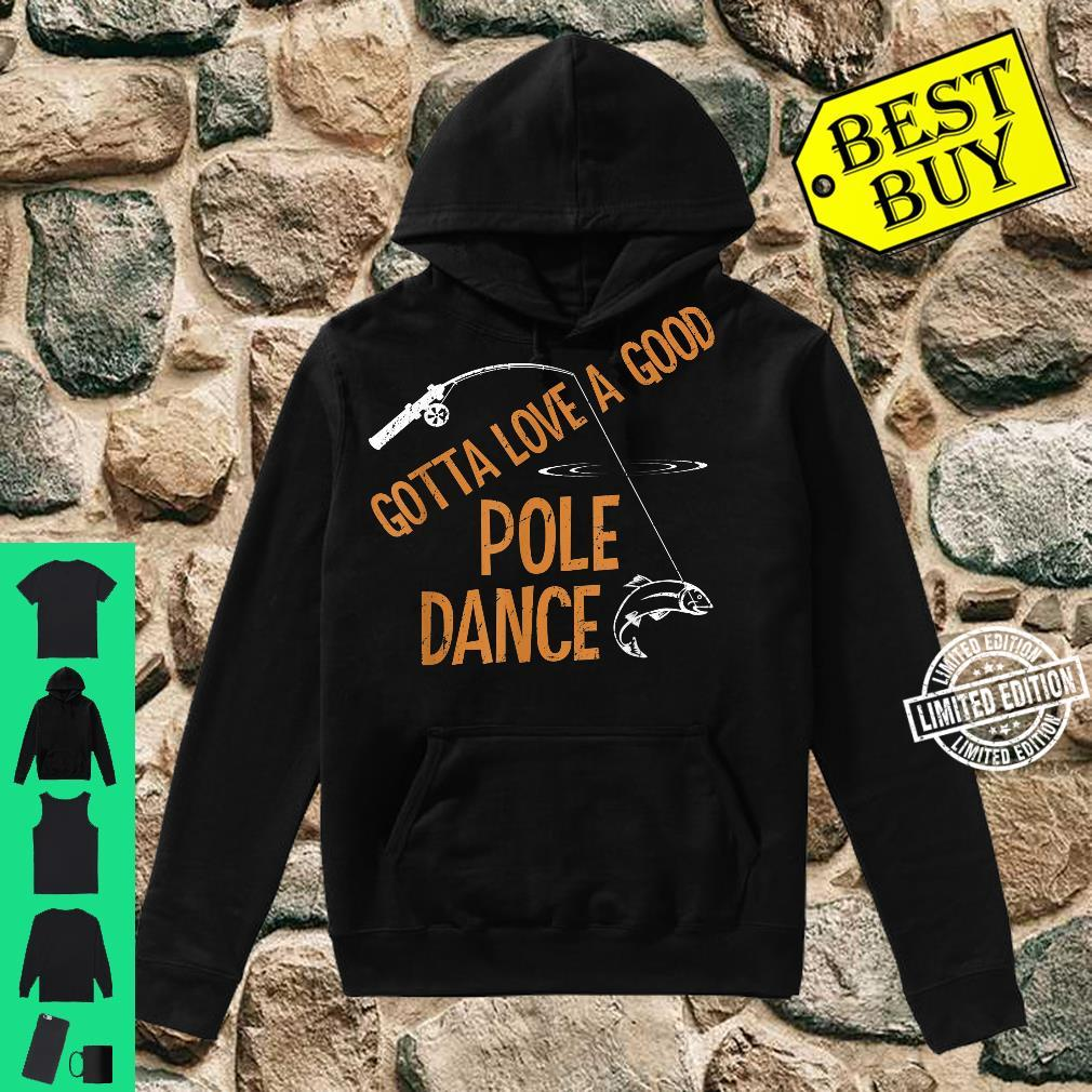 Vintage Gotta Love A Good Pole Dance Fishing Fisherman Shirt hoodie