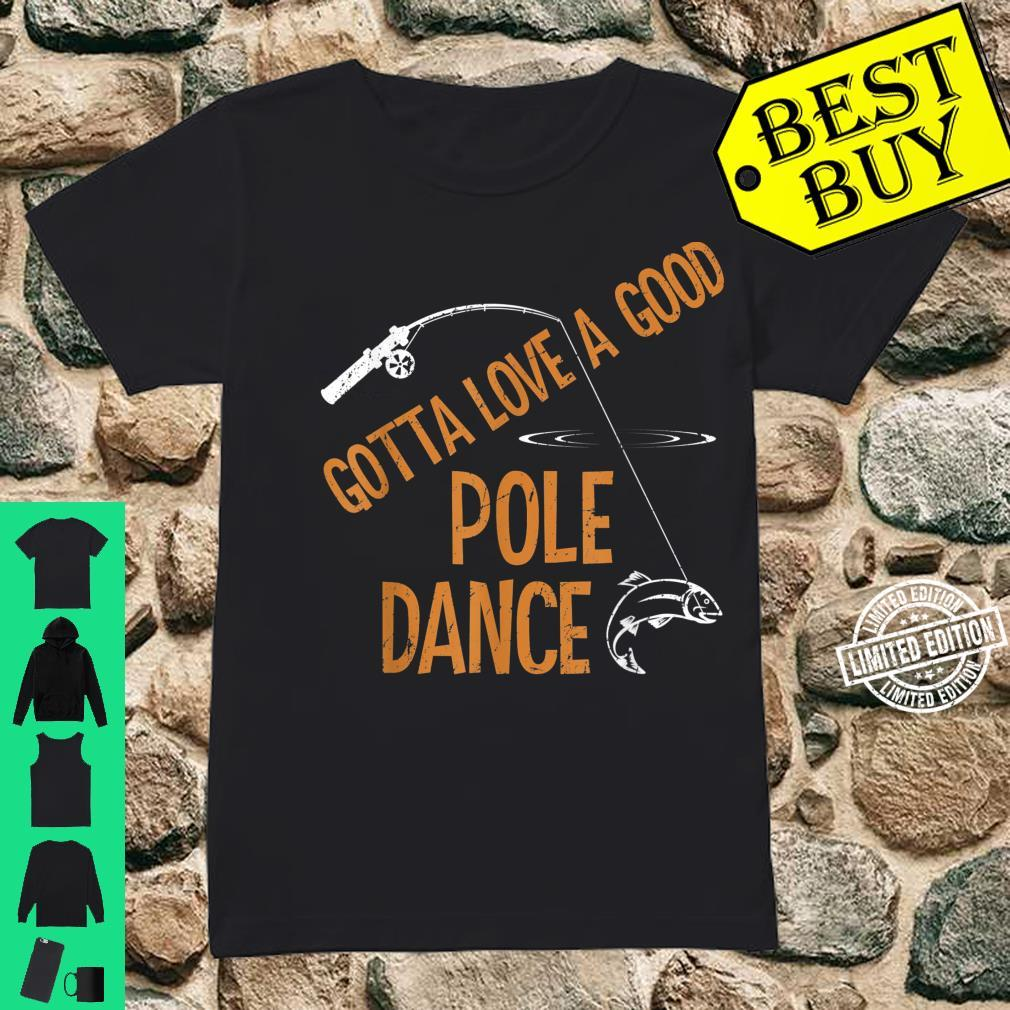 Vintage Gotta Love A Good Pole Dance Fishing Fisherman Shirt ladies tee