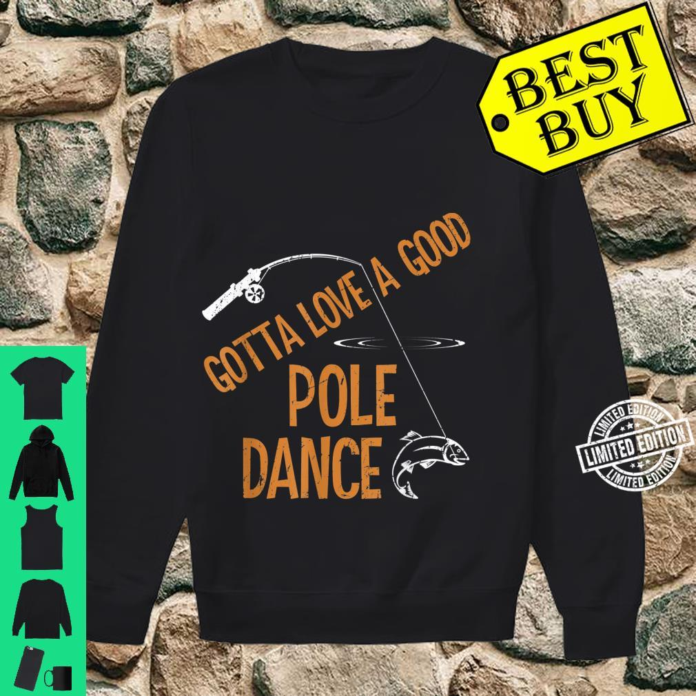 Vintage Gotta Love A Good Pole Dance Fishing Fisherman Shirt sweater