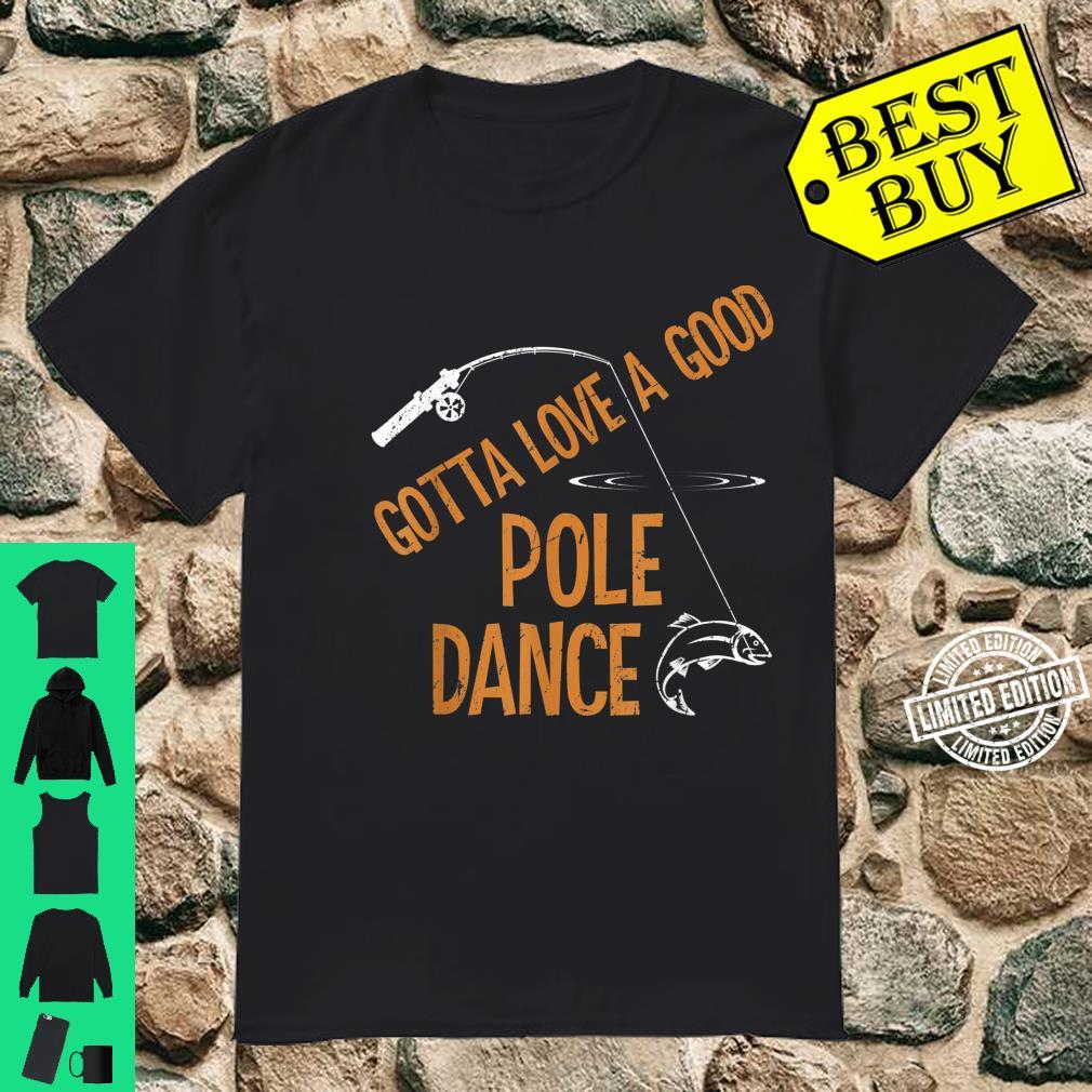 Vintage Gotta Love A Good Pole Dance Fishing Fisherman Shirt