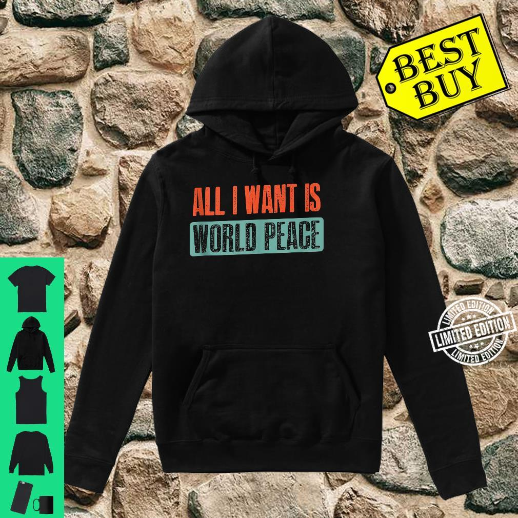 Vintage I Want Is World Peace Quote Shirt hoodie