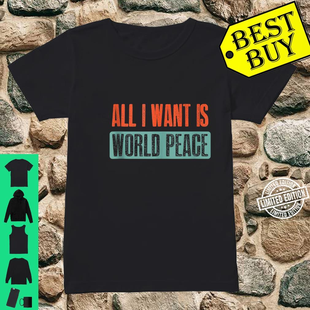 Vintage I Want Is World Peace Quote Shirt ladies tee