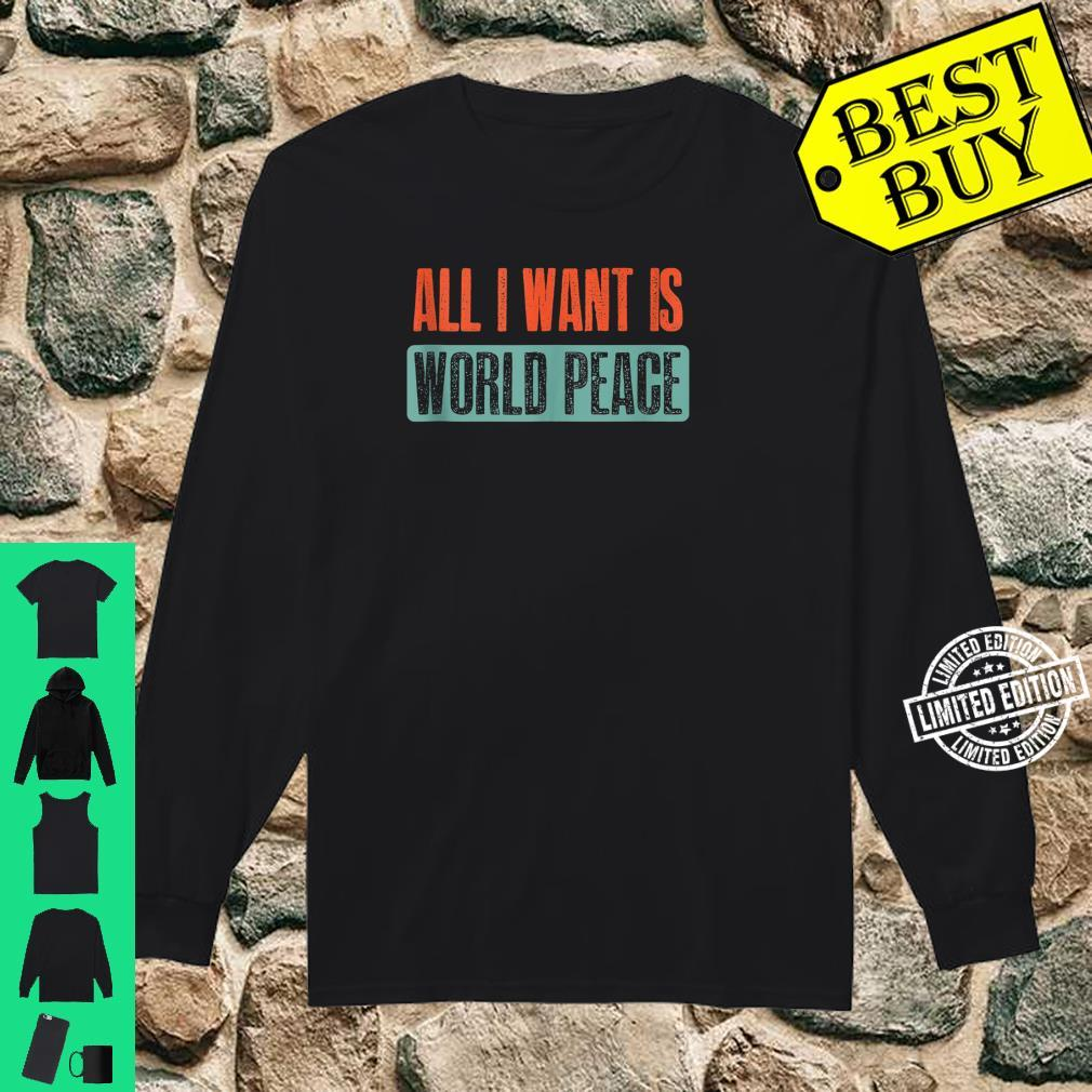 Vintage I Want Is World Peace Quote Shirt long sleeved