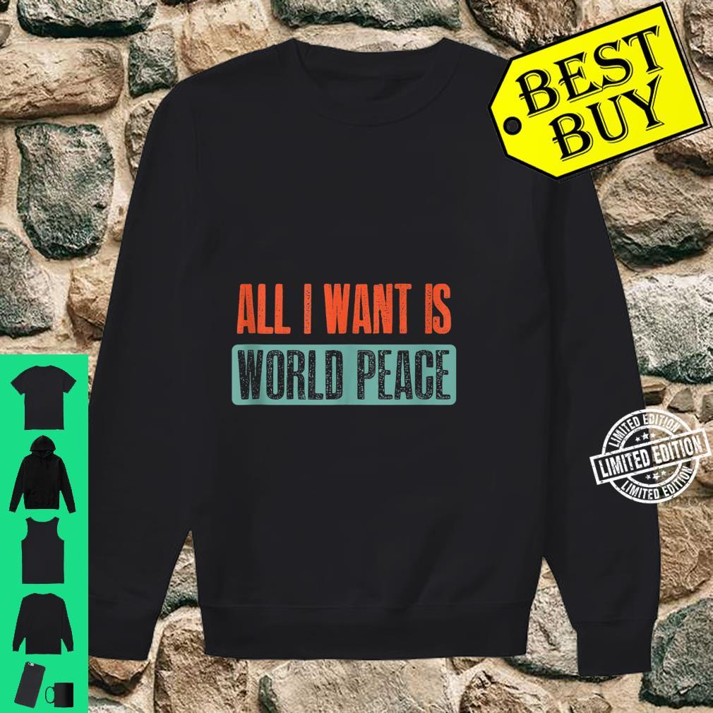 Vintage I Want Is World Peace Quote Shirt sweater