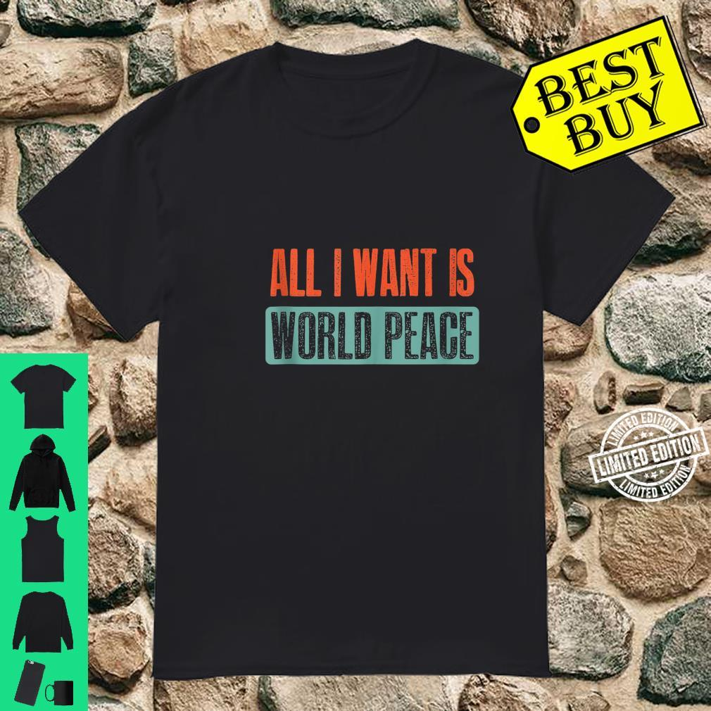 Vintage I Want Is World Peace Quote Shirt
