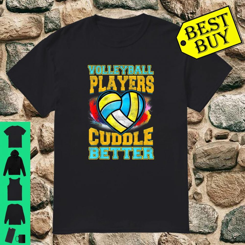 Volleyball Players Cuddle Better shirt