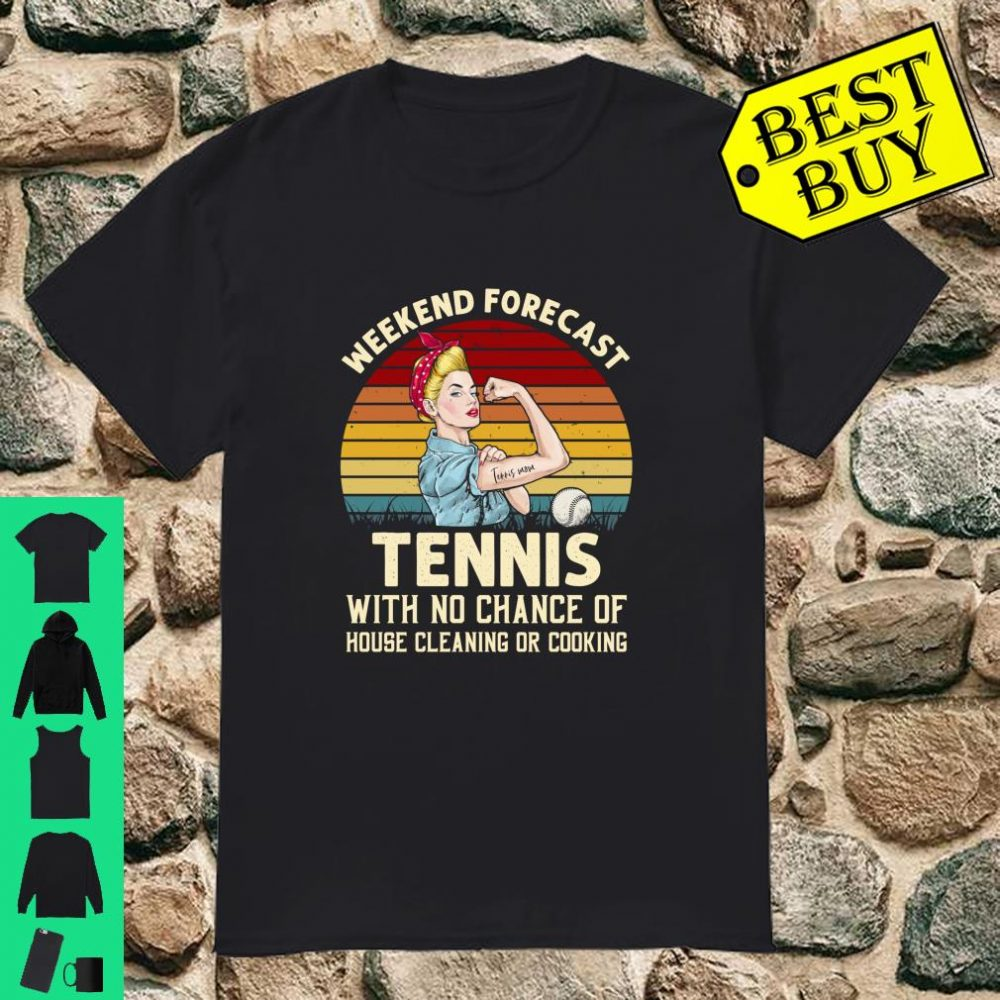 Weekend Forecast Tennis With No Chance Cleaning shirt