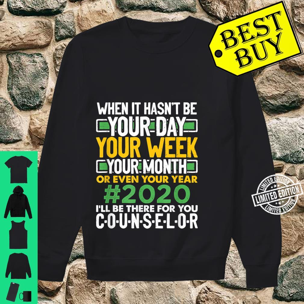 When It Hasn't Been Your Day Your Week Your Month 2020 Shirt sweater