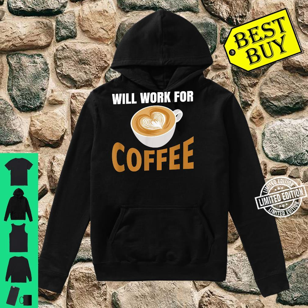 Will Work for Coffee, Coffee Quote at Work Shirt hoodie