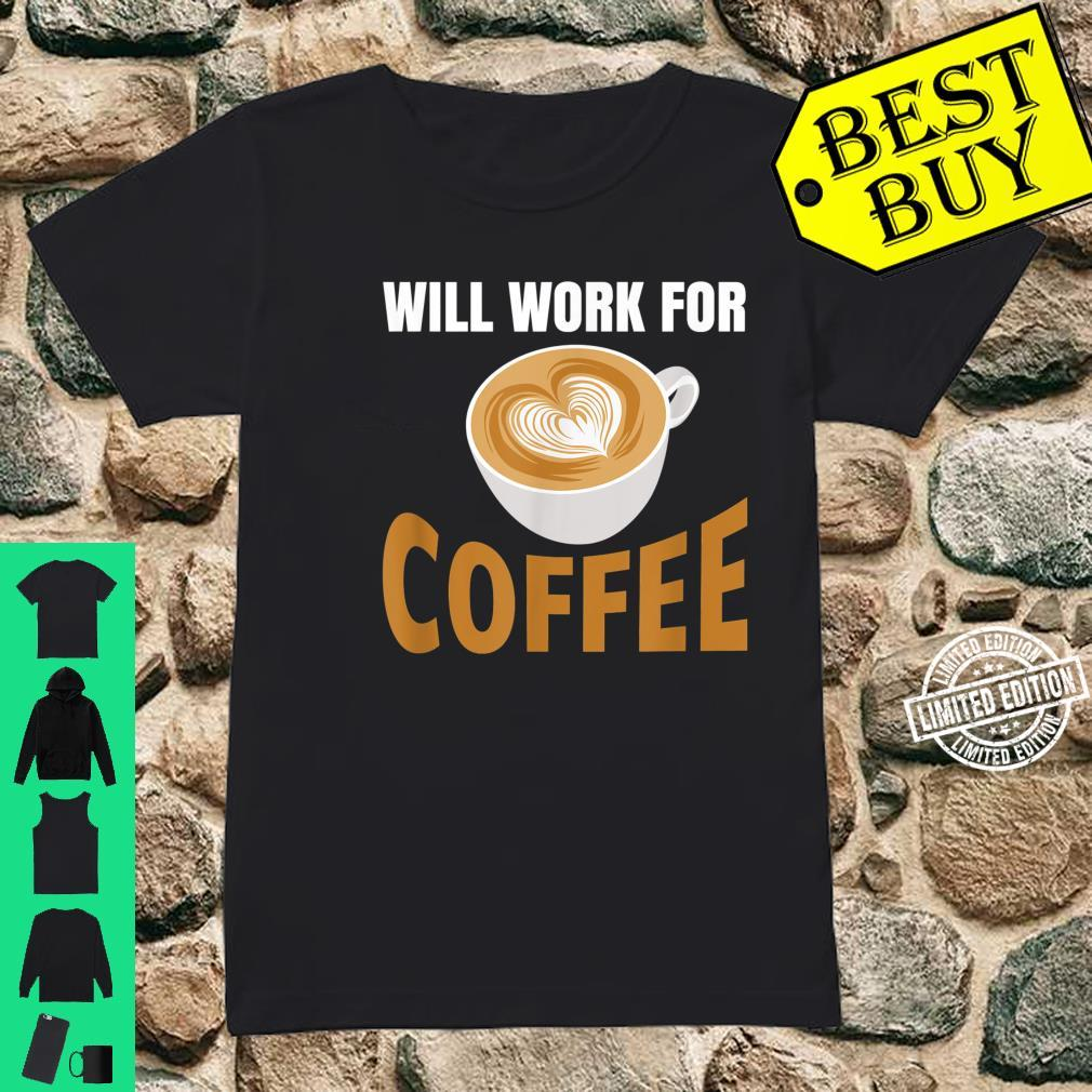 Will Work for Coffee, Coffee Quote at Work Shirt ladies tee