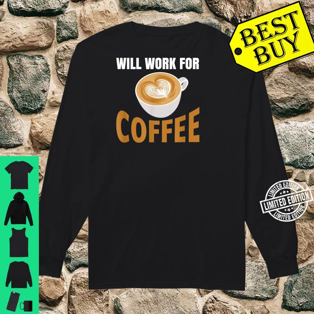Will Work for Coffee, Coffee Quote at Work Shirt long sleeved