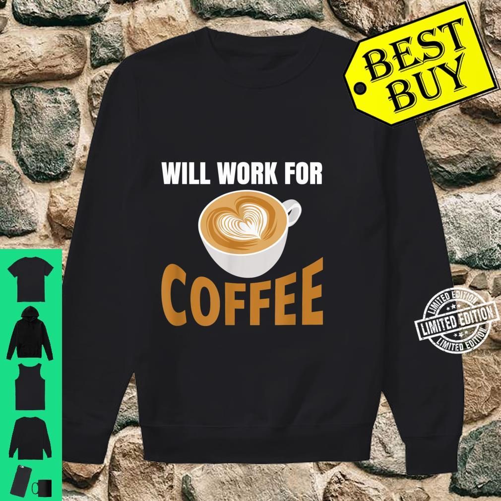 Will Work for Coffee, Coffee Quote at Work Shirt sweater