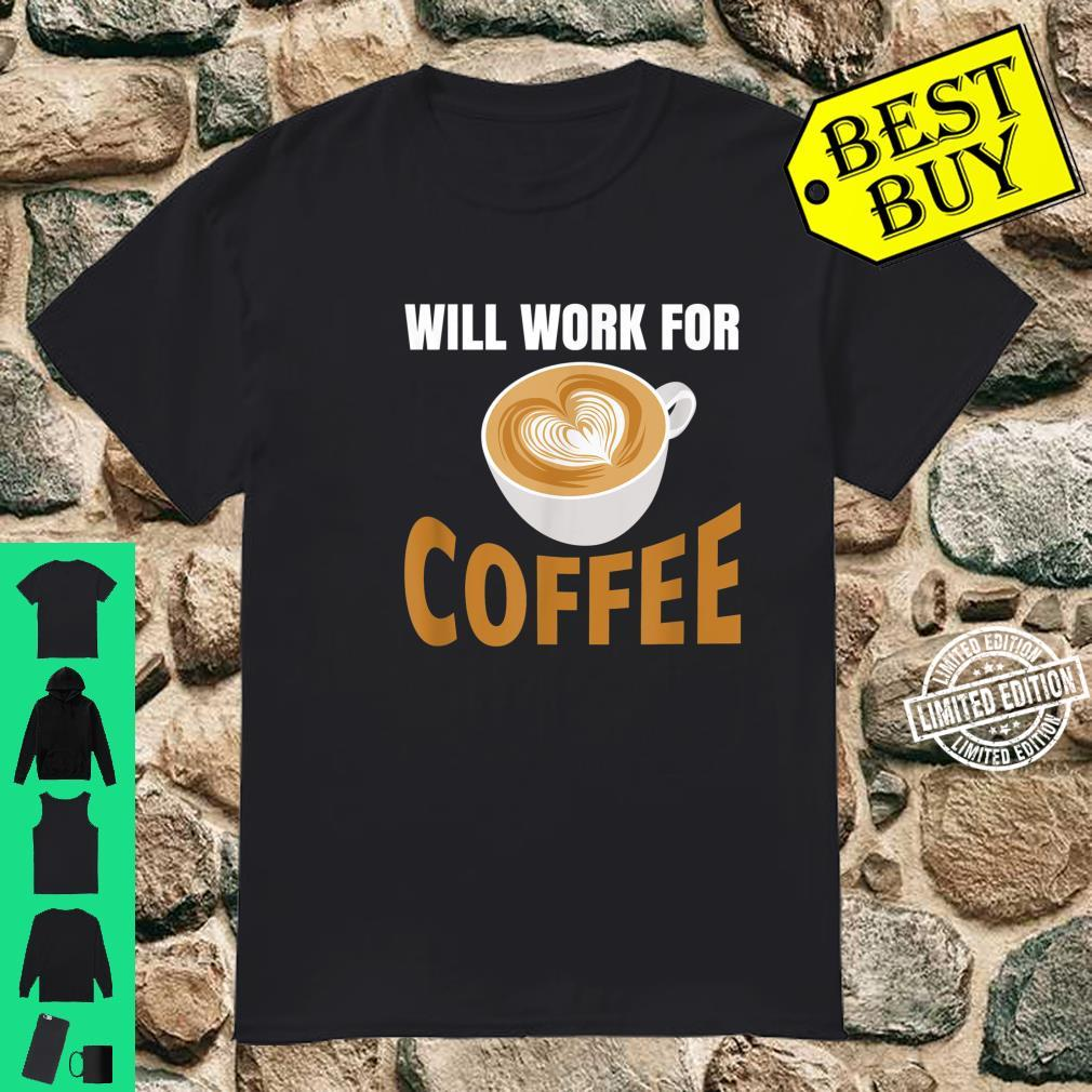 Will Work for Coffee, Coffee Quote at Work Shirt