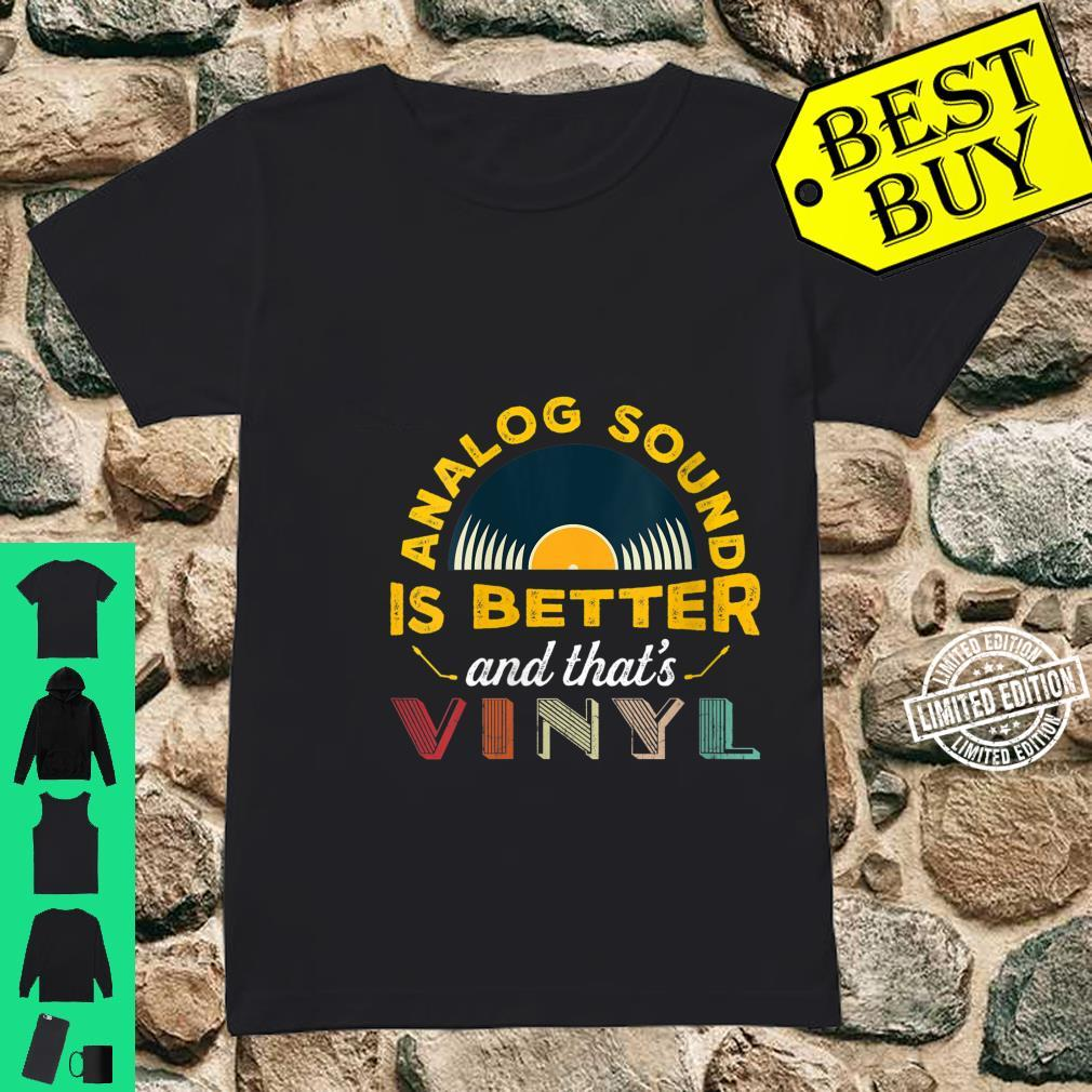 Womens Analog sound is better and that's vinyl Shirt ladies tee