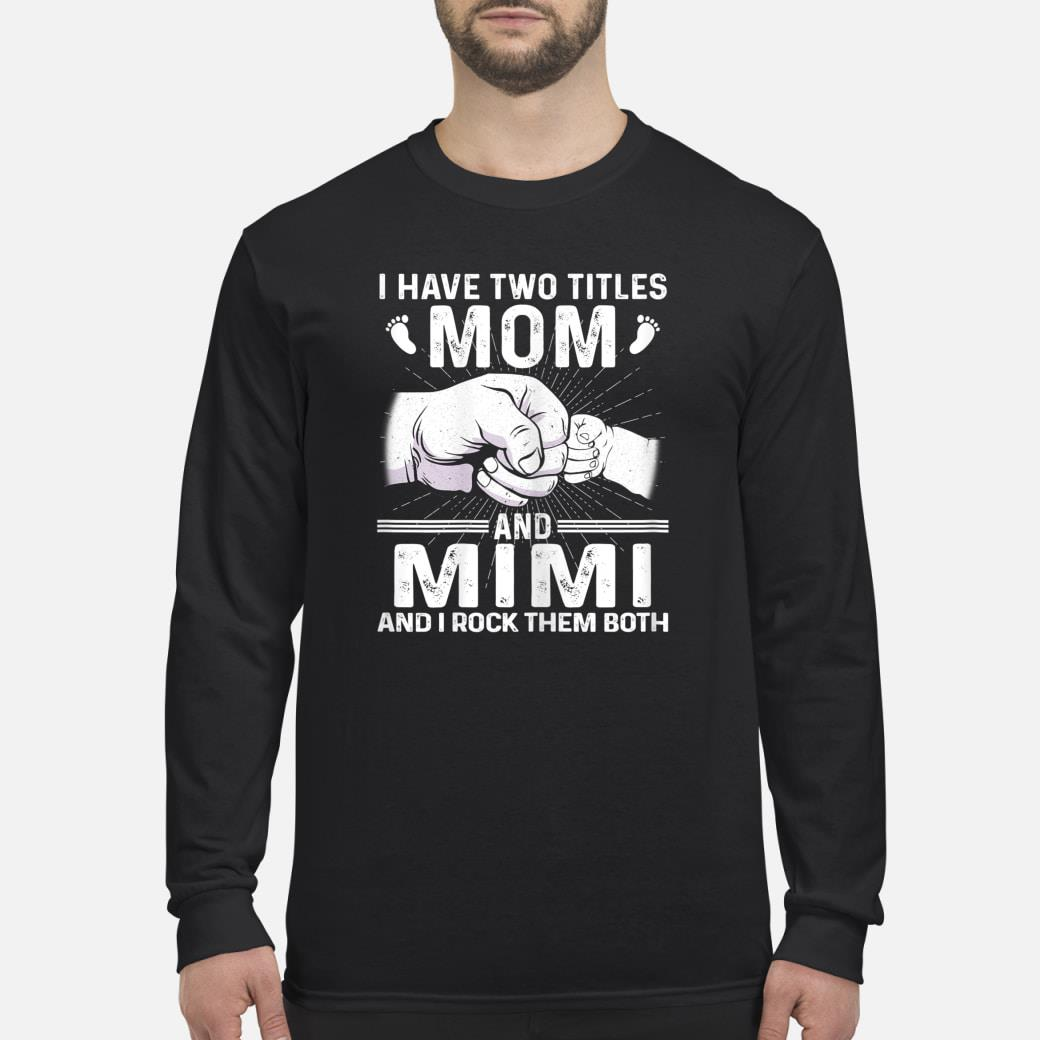 Womens I Have Two Titles Mom And Mimi And I Rock Them Both shirt long sleeved