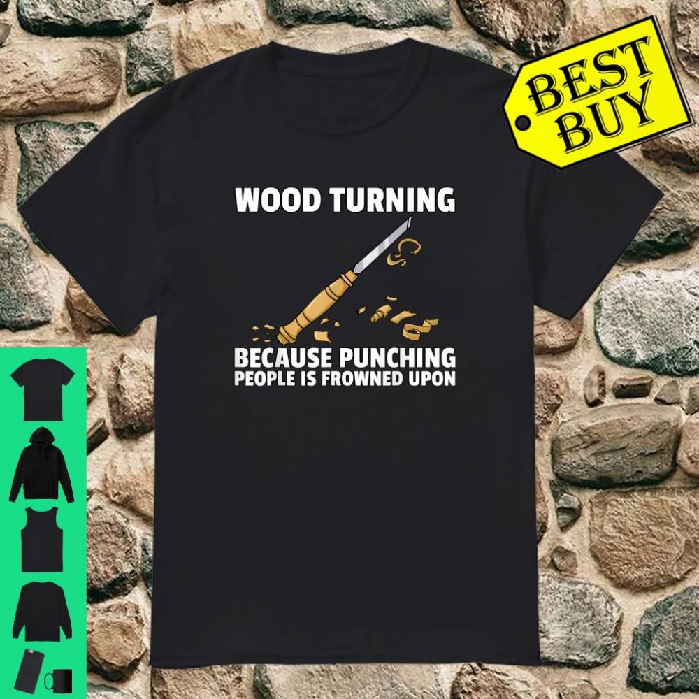 Woodturning Turning For Woodworker Or Carpenter Shirt