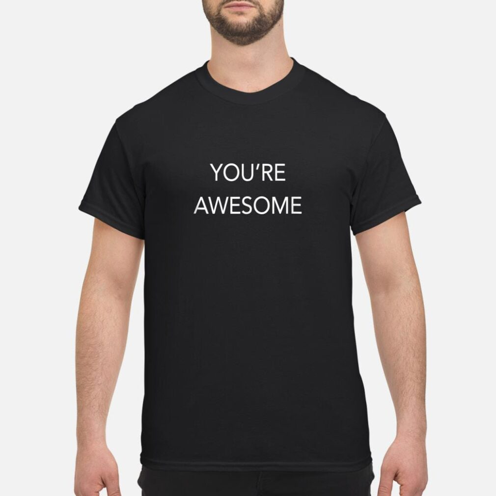 You're Awesome shirt