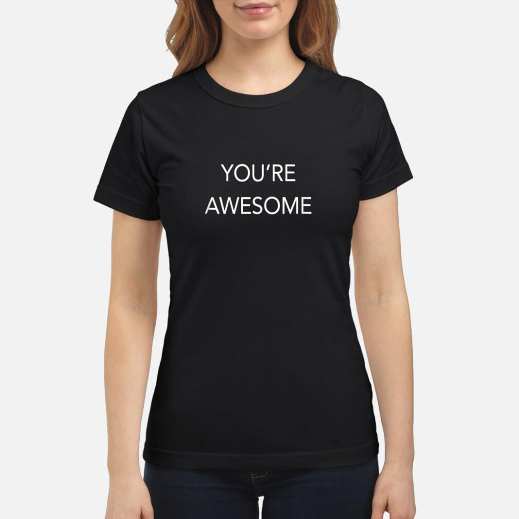 You're Awesome shirt ladies tee