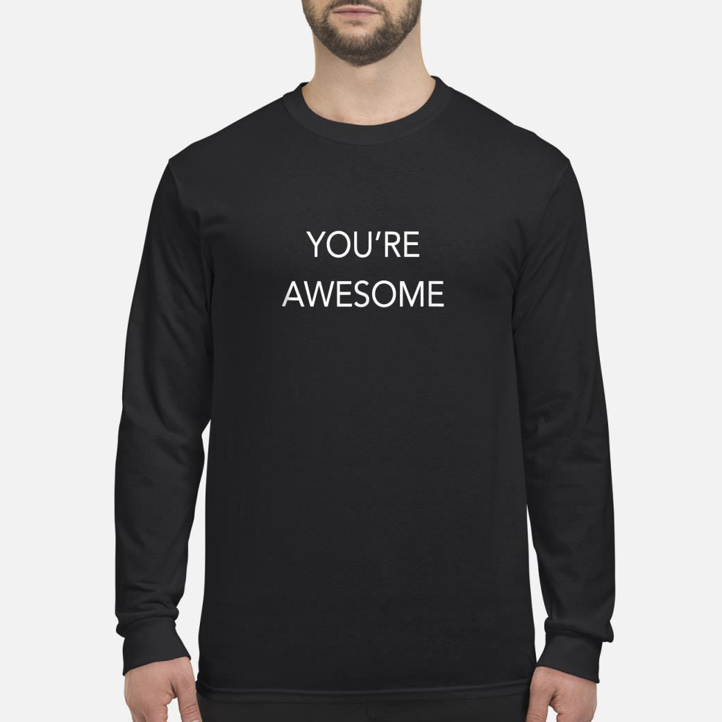 You're Awesome shirt long sleeved